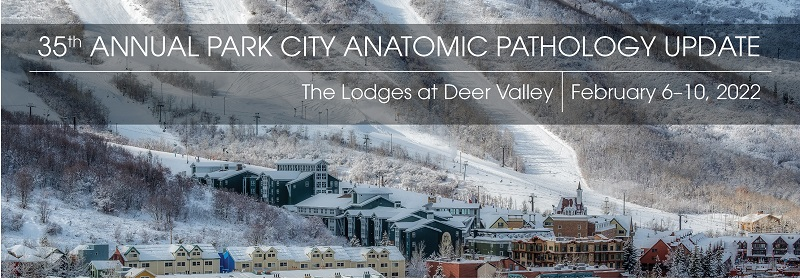 31st Annual Park City Anatomical Pathology Update: February 5-9, 2018