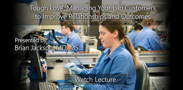 Tough Love: Managing Your Lab Customers to Improve Relationships and Outcomes