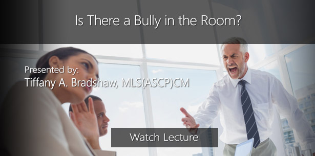 Is There a Bully in the Room? by Tiffany A. Bradshaw, MLS(ASCP)CM