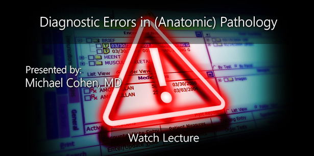 Diagnostic Errors in (Anatomic) Pathology by Michael Cohen, MD
