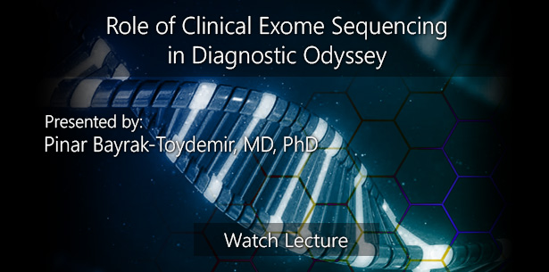 Role of Clinical Exome Sequencing in Diagnostic Odyssey by Pinar Bayrak-Toydemir, MD, PhD