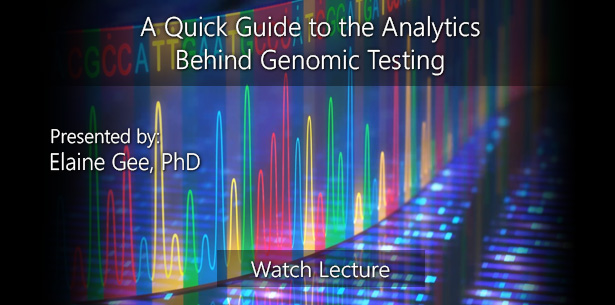 A Quick Guide to the Analytics Behind Genomic Testing by Elaine Gee, PhD