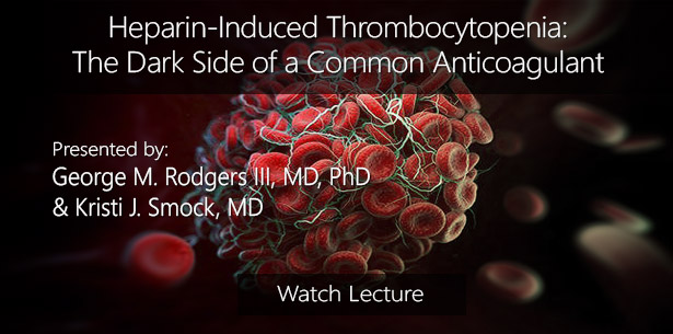 Heparin-Induced Thrombocytopenia: The Dark Side of a Common Anticoagulant by George M. Rodgers III, MD, PhD and Kristi J. Smock, MD