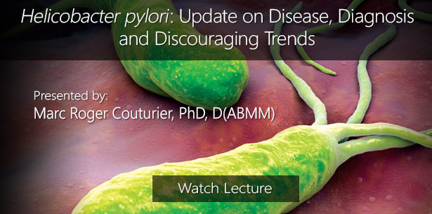 Helicobacter pylori: Update on Disease, Diagnosis and Discouraging Trends by Marc Roger Couturier, PhD, D(ABMM)