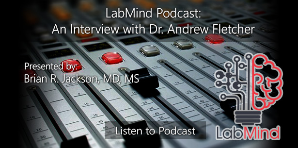 LabMind - An Interview with Dr. Andrew Fletcher by Brian R. Jackson, MD, MS