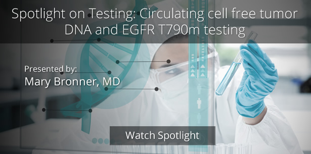 Spotlight on Testing: Circulating cell free tumor DNA and EGFR T790m testing