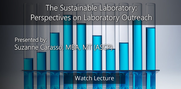 The Sustainable Laboratory: Perspectives on Laboratory Outreach by Suzanne Carasso, MBA, MT (ASCP)