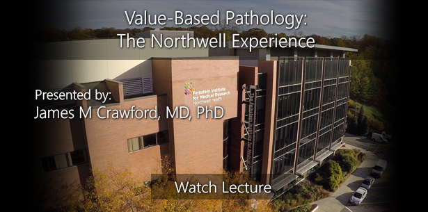 Value-Based Pathology: The Northwell Experience by James M Crawford, MD, PhD