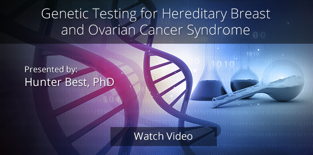 Spotlight on Testing: Genetic Testing for Hereditary Breast and Ovarian Cancer Syndrome by Hunter Best, PhD