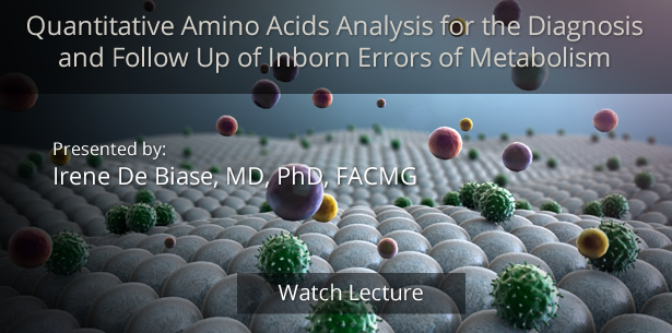 Quantitative Amino Acids Analysis for the Diagnosis and Follow Up of Inborn Errors of Metabolism by Irene De Biase, MD, PhD, FACMG