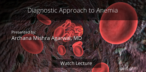 Diagnostic Approach to Anemia by Archana Mishra Agarwal, MD