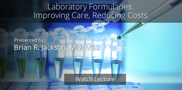 Laboratory Formularies: Improving Care, Reducing Costs by Brian R. Jackson, MD, MS
