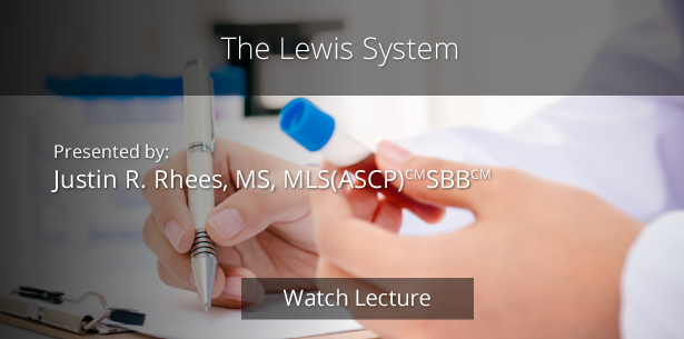The Lewis System by Justin R. Rhees, MS, MLS(ASCP) SBB