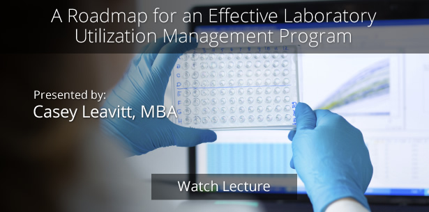A Roadmap for an Effective Laboratory Utilization Management Program by Casey Leavitt, MBA