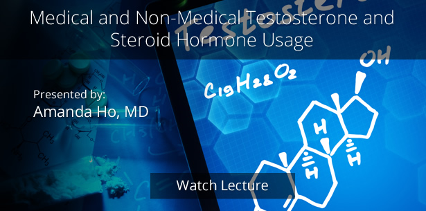 Medical and Non-Medical Testosterone and Steroid Hormone Usage by Amanda Ho, MD